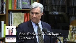"""Sen. Sheldon Whitehouse, """"Captured: The Corporate Infiltration Of American Democracy"""""""