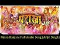Arijit Singh : Naina Banjare Full Song | Pataakha