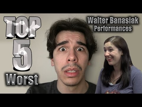 Top 5 Worst Walter Banasiak Performances