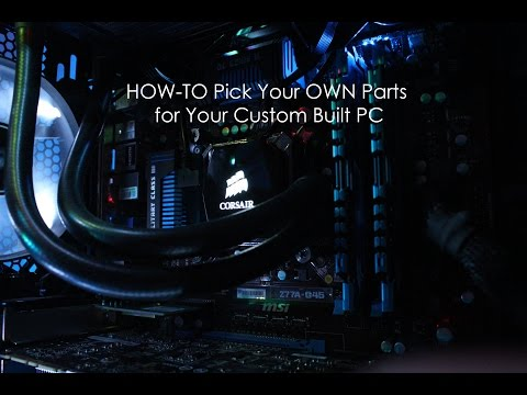 How To Pick Your Own Compatible Parts for Your Custom Built PC