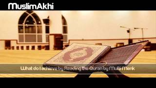 What do I achieve by Reading the Quran? - Mufti Menk