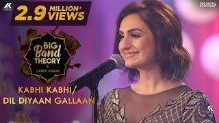 Kabhi Kabhi / Dil Diyaan Gallaan - Akriti Kakar | Big Band Theory | Mashup