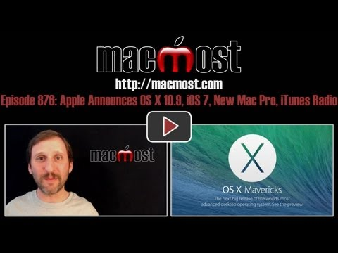 Apple Announces OS X 10.9, iOS 7, New Mac Pro, iTunes Radio (MacMost Now 876)