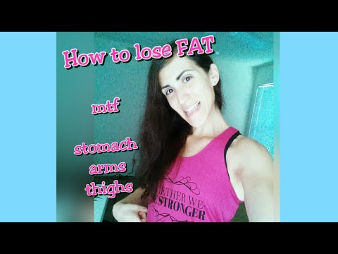 How to lose FAT in stomach, arms, thighs for MTF