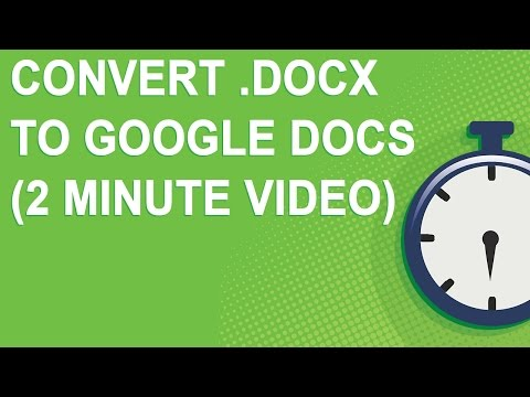 Convert .docx to Google Docs (2 minute video)