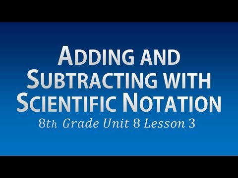Adding and Subtracting with Scientific Notation: 8th Grade Unit 8 Lesson 3