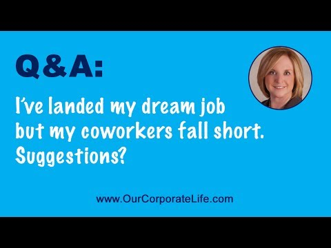 Q&A I've landed my dream job but my coworkers fall short. Suggestion?