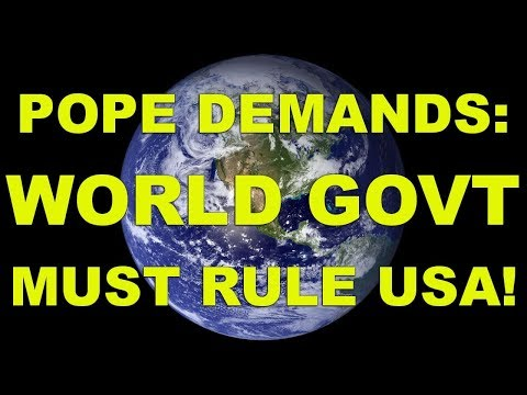 Pope Demands: World Govt Must Rule USA!