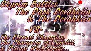Skyrim Battles - The Eternal Champion, The CoC, & Pelinal Whitestrake vs Dark Dovahkiin & Dovahkiin!