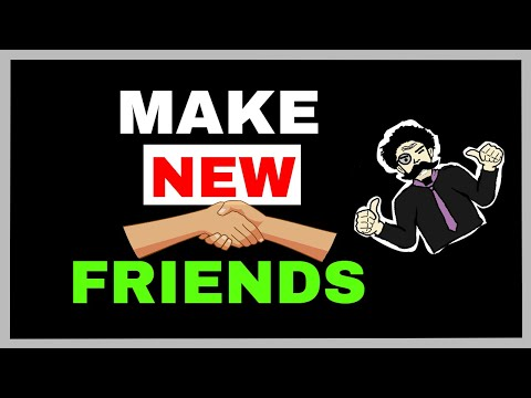 How To Make Friends - 6 Ways To Improve Your Friendships Part 2