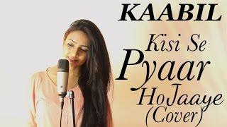 Kisi Se Pyar Ho Jaye (Female Cover)   Hrithik Roshan, Yami Gautam   Varsha Tripathi Ft. Piyush Menon