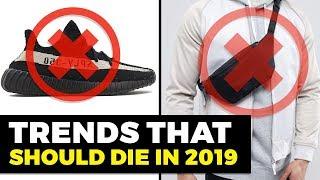 Trends That Need to DIE in 2019   Men