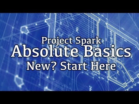 Project Spark Absolute Basics - Guide & Tutorial