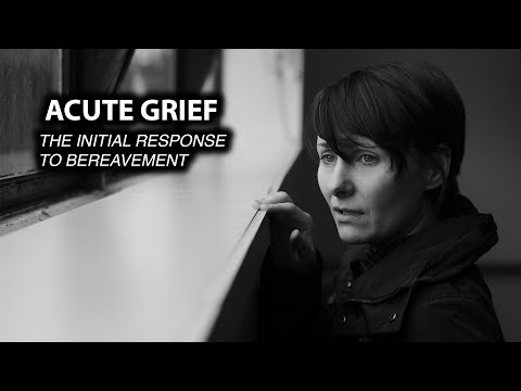 Acute Grief: The Initial Response to Bereavement