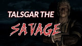 Talsgar the SAVAGE - Skyrim Gameplay