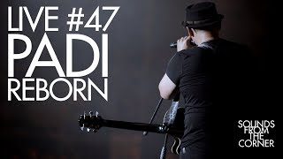 Sounds From The Corner : Live #47 Padi Reborn