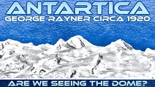 FLAT EARTH - The Dome Visible in an ANTARTICA Photo? George Rayner circa 1920