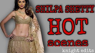 Shilpa Shetty Hot Sex Scenes And Hot Kisses- Bollywood Actress Shilpa Shetty All Hot Sexy Videos