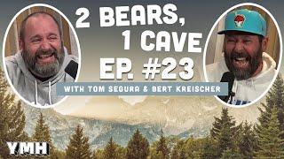 Ep. 23 | 2 Bears 1 Cave w/ Tom Segura & Bert Kreischer