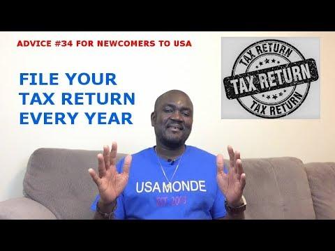 ADVICE #34 FOR NEWCOMERS TO USA (FILE YOUR TAX RETURN EVERY YEAR)