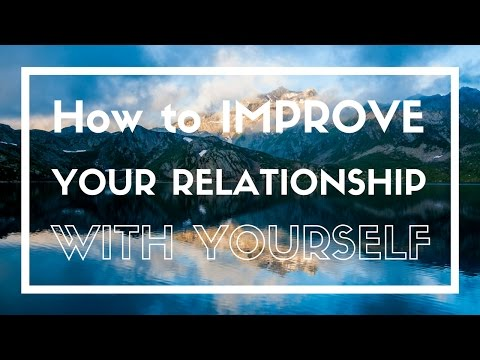How to Improve the Relationship With Yourself