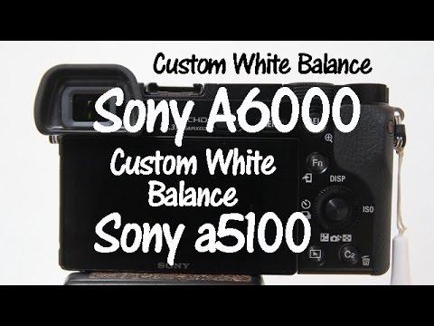 Sony A6000 and Sony A6300 Custom White Balance