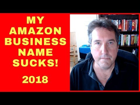 Amazon FBA: Naming Your Business - Choosing A Name That Doesn't Suck! 2017 2018