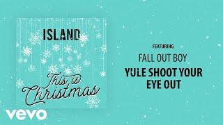 Fall Out Boy - Yule Shoot Your Eye Out (Audio)