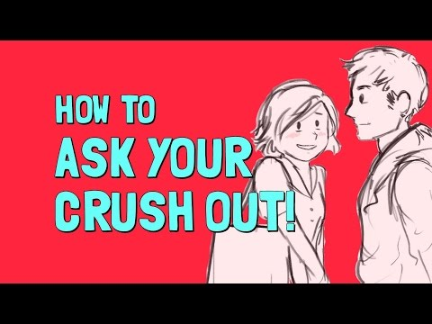 HOW TO ASK YOUR CRUSH OUT!