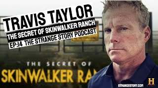 The Strange Story Podcast, EP14 - Travis Taylor & The Secret of Skinwalker Ranch
