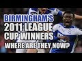 Birminghams 2011 League Cup Winners Where Are They Now