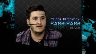 Muraz Huseynov - Pare Pare ( Cover Versiya Tam ) 2019