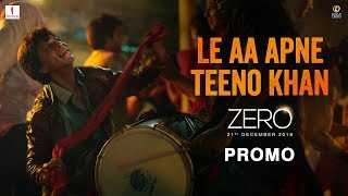 Le Aa Apne Teeno Khan | Zero - Book Tickets Now | Shah Rukh Khan | Aanand L. Rai