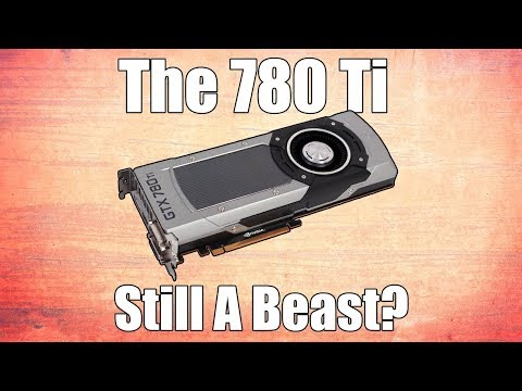 Is The GTX 780 Ti Still a Capable
