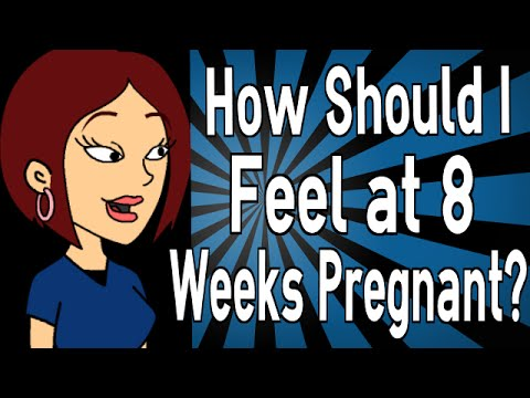 How Should I Feel at 8 Weeks Pregnant?