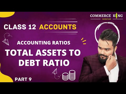 #102, Class 12 accounts (Accounting ratios: Total assets to debt ratio)