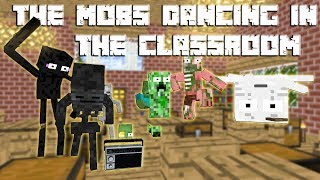 Monster School: The Mobs and Steve Dancing in the classroom - Minecraft Animation