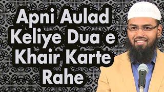 Apne Aulad Ke Liye Hamesha Dua e Khair Karte Rahe By Adv. Faiz Syed