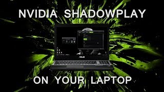 How To Enable Nvidia Shadowplay on a Laptop