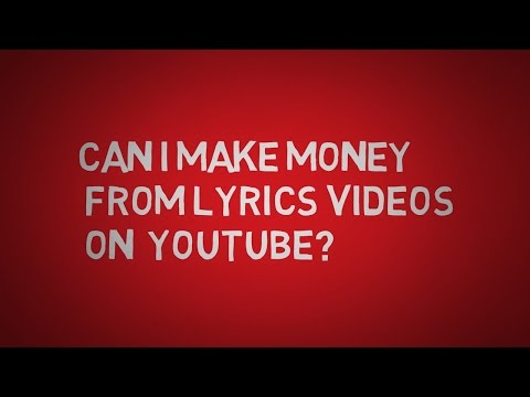 Can I make money from lyrics videos on YouTube?