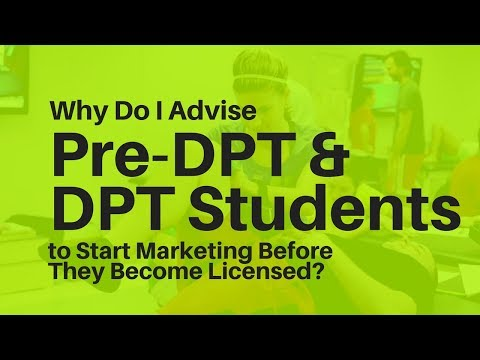 Why Do I Advise Pre-DPT & DPT Students to Start Marketing Before They Become Licensed?