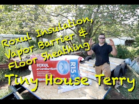 Tiny House Terry E9 - Roxul Insulation, Vapor Barrier & Floor Sheathing