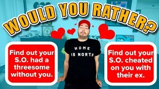 10 IMPOSSIBLE Would You Rather Questions!   RELATIONSHIP EDITION