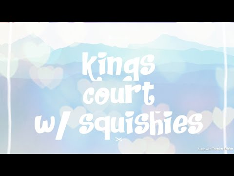 KINGS COURT WITH SQUISHIES!!!