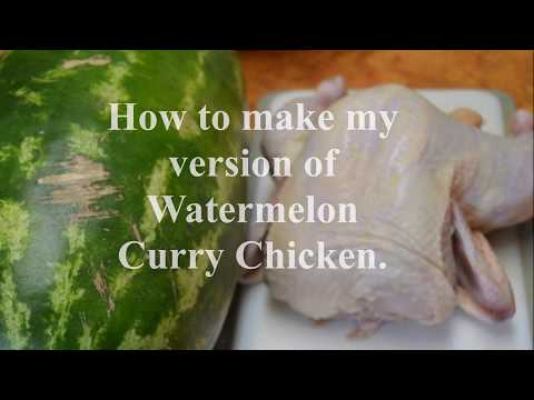 How to make my Version of Watermelon Curry Chicken