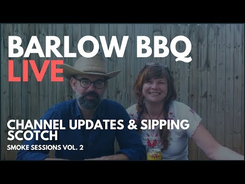Barlow BBQ LIVE! Channel Updates and Sipping Scotch | Smoke Sessions Vol 1