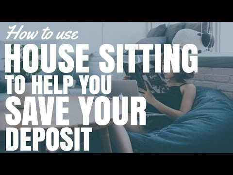 How To Use House Sitting To Help You Save Your Deposit