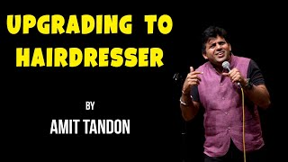 Upgrading to Hairdresser | Stand up Comedy by Amit Tandon