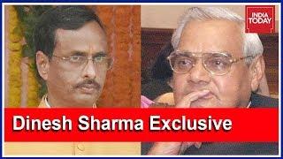 Vajpayee's Close Friend & UP Deputy CM Dinesh Sharma Speaks To India Today