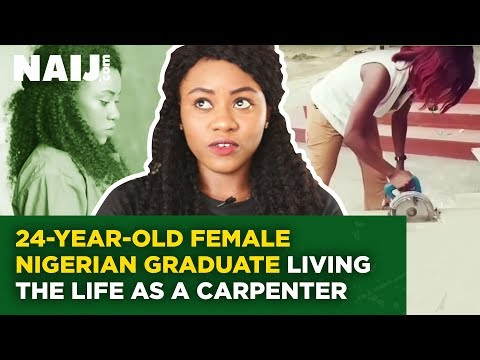 CEO's Interview: 24-year-Old Female Nigerian Graduate Living the Life As a Carpenter | Naij.com TV